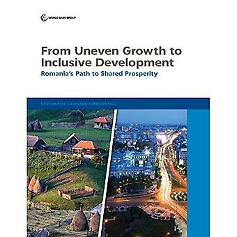 From Uneven Growth to Inclusive Development: Romania's Path to Shared Prosperity (Systematic Country Diagnostic)