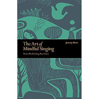 The Art of Mindful Singing: Notes on finding your voice (Mindfulness)