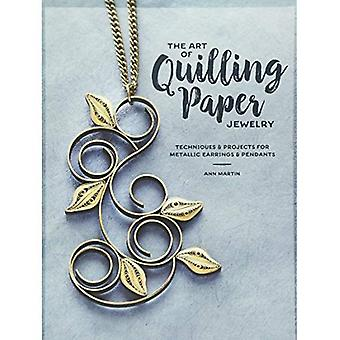 The Art of Quilling Paper Jewelry: Contemporary Quilling Techniques for Metallic Pendants and Earrings