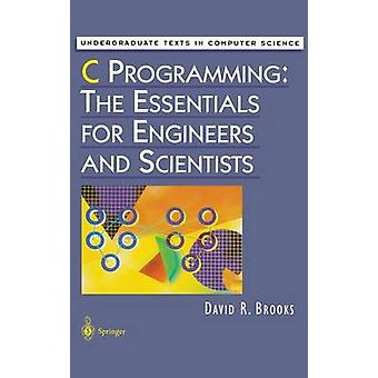 C Programming The Essentials for Engineers and Scientists by Brooks & David R.