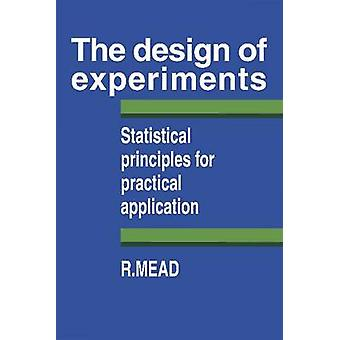 The Design of Experiments Statistical Principles for Practical Applications by Mead & Roger