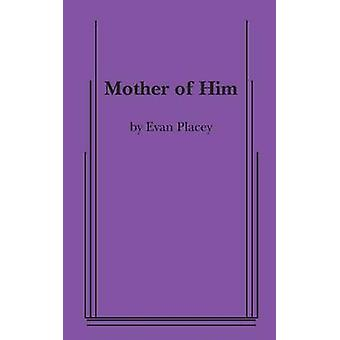 Mother of Him by Placey & Evan