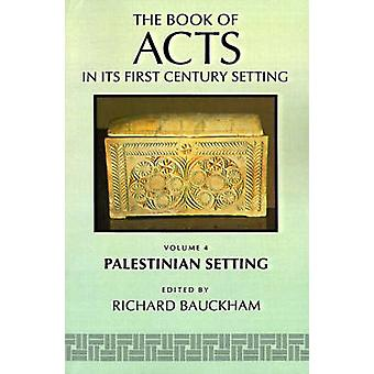 The Book of Acts in Its Palestinian Setting by Bauckham & Richard