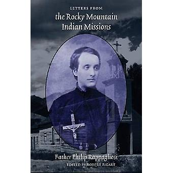 Letters from the Rocky Mountain Indian Missions by Rappagliosi & Philip