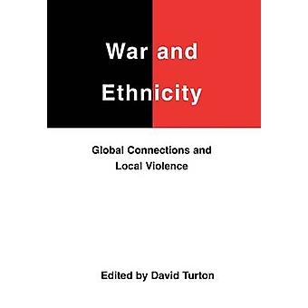 War and Ethnicity Global Connections and Local Violence by Turton & David