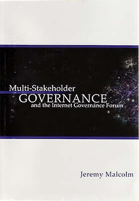 MultiStakeholder Governance and the Internet Governance Forum by Malcolm & J. M.