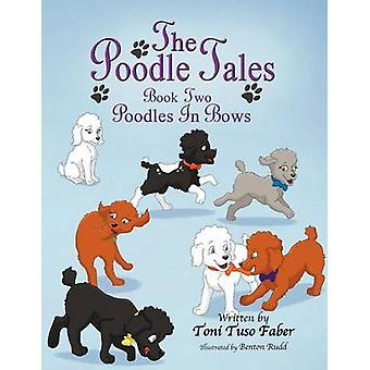 The Poodle Tales Book Two Poodles In Bows by Faber & Toni Tuso