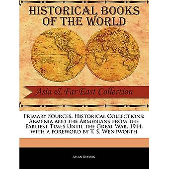 Primary Sources Historical Collections Armenia and the Armenians from the Earliest Times Until the Great War 1914 with a foreword by T. S. Wentworth by Kevork & Aslan