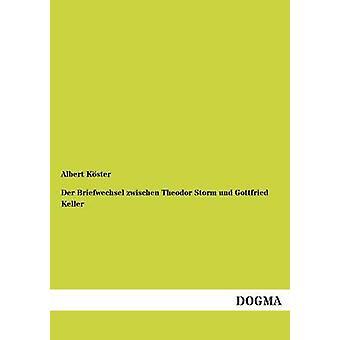 Der Briefwechsel zwischen Theodor Storm und Gottfried Keller par Kster & Albert