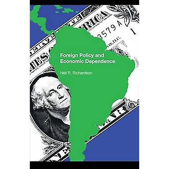 Foreign Policy and Economic Dependence by Neil R. Richardson - 978029