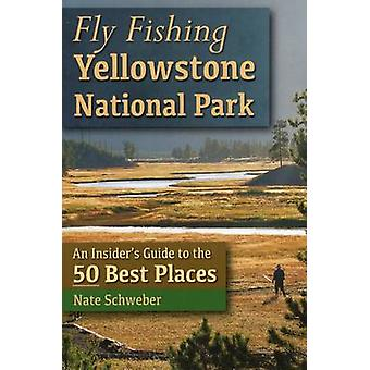 Fly Fishing Yellowstone National Park - An Insider's Guide to the 50 B