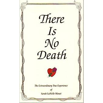There Is No Death - The Extraordinary True Experience by Sarah Lanelle
