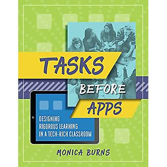 Tasks Before Apps - Designing Rigorous Learning in a Tech-Rich Classro