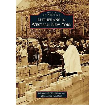 Lutherans in Western New York by Julianna Fiddler-Woite - Rev Jamie R