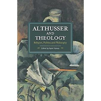 Althusser And Theology - Religion - Politics and Philosophy by Agon Ha