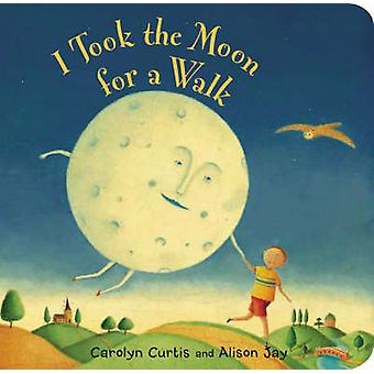 I Took the Moon for a Walk by Carolyn Curtis - Alison Jay - 978184686