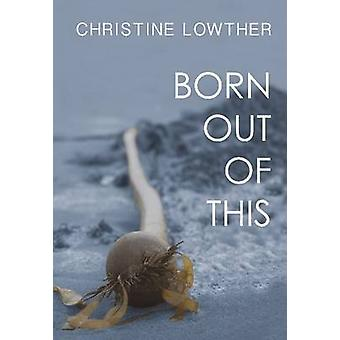 Born Out of This by Christine Lowther - 9781927575550 Book