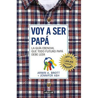 Voy a Ser Papa / The Expectant Father - Facts Tips and Advice for Dads