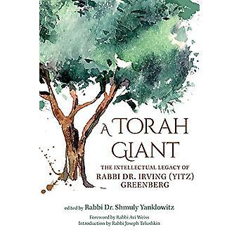 A Torah Giant - The Intellectual Legacy of Rabbi Dr. Irving (Yitz) Gre