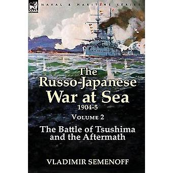 The RussoJapanese War at Sea Volume 2 The Battle of Tsushima and the Aftermath by Semenoff & Vladimir