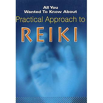 All You Wanted to Know About Practical Approach to Reiki by Chetan Ch