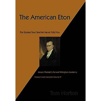 The American Eton Moses Waddels Famed Willington Academy by Horton & Tom
