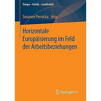 Horizontale Europisierung im Feld der Arbeitsbeziehungen by Pernicka & Susanne