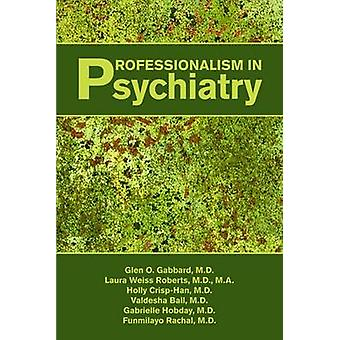 Professionalism in Psychiatry by Glen O. Gabbard & Laura Weiss Roberts & Holly CrispHan & Valdesha Ball