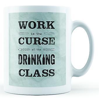 Arbeit ist der Fluch der trinkenden Klasse - bedruckte Becher