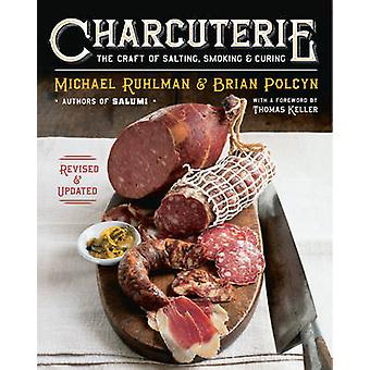 Charcuterie - The Craft of Salting - Smoking - and Curing (revised and