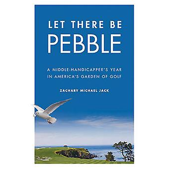 Let There be Pebble - A Middle-handicapper's Year in America's Garden
