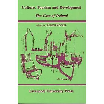 Culture - Tourism and Development - The Case of Ireland by Ullrich Koc