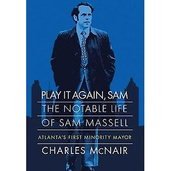 Play It Again - Sam - The Notable Life of Sam Massell - Atlanta's Firs