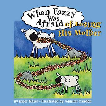 When Fuzzy Was Afraid of Losing His Mother by Inger Maier - Jennifer