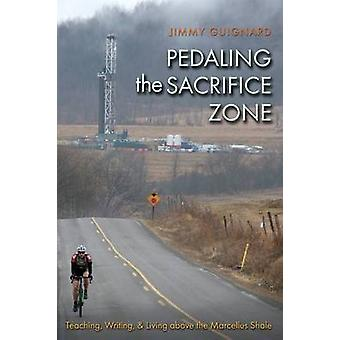 Pedaling the Sacrifice Zone - Teaching - Writing - and Living Above th