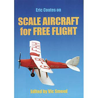 Scale Aircraft for Free Flight by Vic Smeed - Eric Coates - 978185486