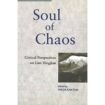 Soul of Chaos - Critical Perspectives on Gao Xingjian by Kwok-kan Tam
