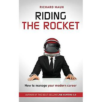 Riding the Rocket - How to Manage Your Modern Career by Richard Maun -