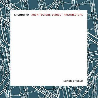 Archigram - Architecture sans Architecture Simon Sadler - 978026