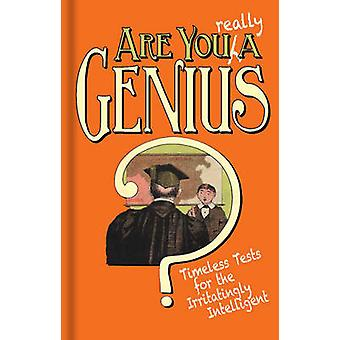 Are You Really a Genius? - Timeless Tests for the Irritatingly Intelli