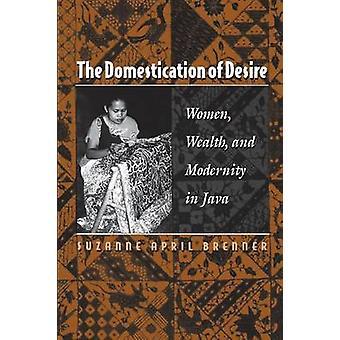 La domesticación del deseo - mujer - riqueza y modernidad en Java