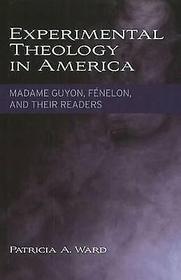 Experimental Theology in America - Madame Guyon - Fenelon - and Their