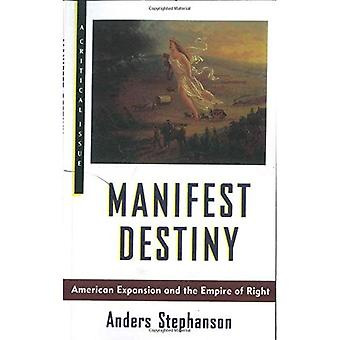 Manifest Destiny: American Expansion and the Empire of Right (Critical Issue Book)