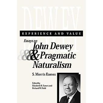 Experience and Value : Essays on John Dewey and Pragmatic Naturalism