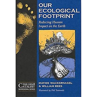 Our Ecological Footprint: Reducing Human Impact on the Earth ( The New Catalyst  Bioregional Series): Reducing Human Impact on the Earth ( The New Catalyst  Bioregional Series)