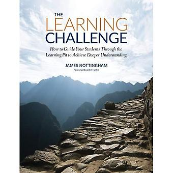 The Learning Challenge: How to Guide Your Students Through the Learning Pit to Achieve Deeper Understanding - Challenging Learning Series (Paperback)