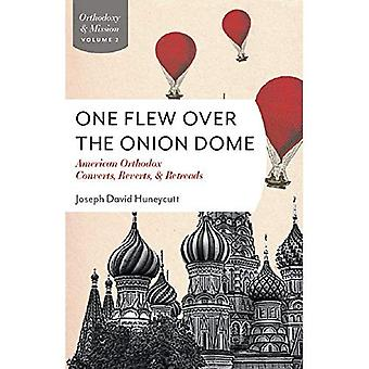 One Flew Over the Onion Dome: American Orthodox Converts, Retreads, and Reverts