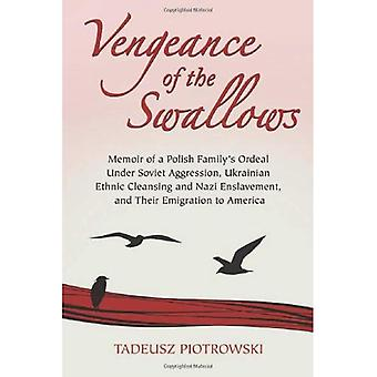 Vengeance of the Swallows: Memoir of a Polish Family's Ordeal Under Soviet Aggression, Ukrainian Ethnic Cleansing and Nazi Enslavement, and Their