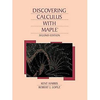 Discovering Calculus with Maple 2e by Harris & Kent