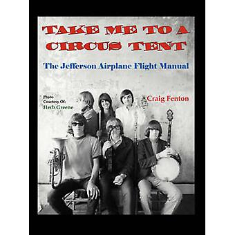 Take Me to a Circus Tent The Jefferson Airplane Flight Manual by Fenton & Craig